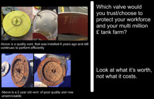 Which breather valve would you trust-choose to protect your workforce and your multi million tank farm? Look at what it's worth, not what it costs